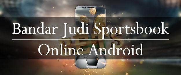 Bandar Judi Sportsbook Online Android